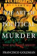 Art of Political Murder Who Killed the Bishop