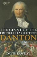 Giant of French Revolution Danton A Life