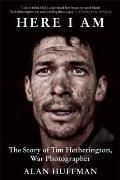 Here I Am The Story of Tim Hetherington War Photographer