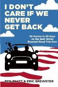 I Dont Care If We Never Get Back 30 Games in 30 Days on the Best Worst Baseball Road Trip Ever