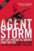 Agent Storm My Life Inside Al Qaeda & the CIA