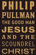 Good Man Jesus & the Scoundrel Christ