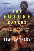 Future Eaters An Ecological History of the Australasian Lands & People