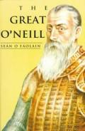 Great O'neill: a Biography of Hugh O'neill, Earl of Tyrone, 1550-