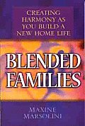 Blended Families Creating Harmony as You Build a New Home Life
