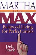 Martha to the Max Balanced Living for Perfectionists