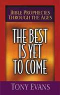 Best Is Yet To Come Bible Prophecies Thr