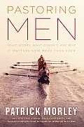 Pastoring Men What Works What Doesnt & Why It Matters Now More Than Ever