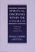 Spiritual Disciplines Within the Church: Participating Fully in the Body of Christ