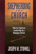 Shepherding the Church: Effective Spiritual Leadership in a Changing Culture