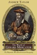 World of Gerard Mercator The Mapmaker Who Revolutionized Geography