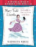 Women Who Broke the Rules Mary Todd Lincoln