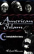 American Islam Growing Up Muslim in America