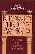 Reformed Theology in America A History of Its Modern Development