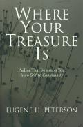 Where Your Treasure is Psalms That Summon You from Self to Community
