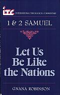 Let Us Be Like the Nations A Commentary on the Books of 1 & 2 Samuel