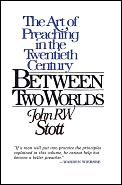 Between Two Worlds The Challenge of Preaching Today