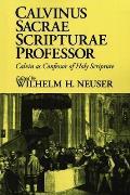 Calvinus Sacrae Scripturae Professor: Calvin as Confessor of Holy Scripture