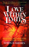 Love Within Limits Realizing Selfless Love in a Selfish World