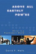 Above All Earthly Powrs Christ in a Postmodern World
