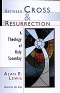 Between Cross & Resurrection A Theology of Holy Saturday