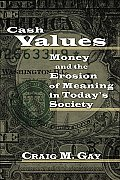 Cash Values Money & the Erosion of Meaning in Todays Society