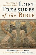 Lost Treasures of the Bible Understanding the Bible Through Archaeological Artifacts in World Museums