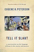 Tell It Slant A Conversation on the Language of Jesus in His Stories & Prayers