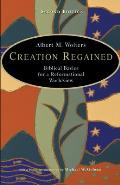 Creation Regained Biblical Basics for a Reformational Worldview