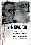 John Howard Yoder Mennonite Patience Evangelical Witness Catholic Convictions