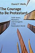 Courage to Be Protestant Truth Lovers Marketers & Emergents in the Postmodern World