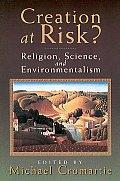 Creation At Risk Religion Science & Envi