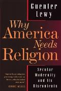 Why America Needs Religion Secular Modernity & Its Discontents