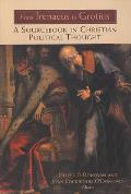 From Irenaeus to Grotius A Sourcebook in Christian Political Thought 100 1625