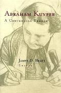 Abraham Kuyper A Centennial Reader