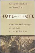Hope Against Hope Christian Eschatology at the Turn of the Millennium