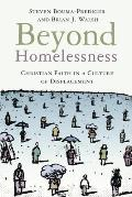 Beyond Homelessness Christian Faith in a Culture of Displacement