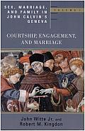 Sex Marriage & Family in John Calvins Geneva Volume 1 Courtship Engagement & Marriage