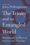 Trinity & An Entangled World Relationality In Physical Science & Theology