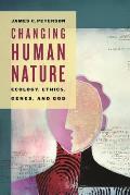 Changing Human Nature Ecology Ethics Genes & God