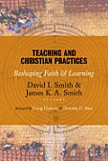 Teaching & Christian Practices Reshaping Faith & Learning