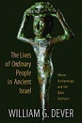 Lifestyles Of The Poor & Common What The Bible & Archaeology Tell Us About Everyday Life In Ancient Israel