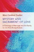 Mystery & Sacrament Of Love A Theology Of Marriage & The Family For The New Evangelization