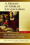 A History of Biblical Interpretation, Volume 2: The Medieval Through the Reformation Periods