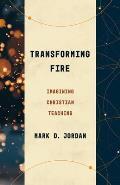 Transforming Fire: Imagining Christian Teaching