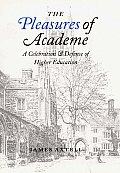 The Pleasures of Academe: A Celebration & Defense of Higher Education