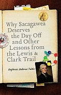 Why Sacagawea Deserves the Day Off & Other Lessons from the Le Wis & Clark Trail