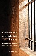 Law & Order in Buffalo Bills Country Legal Culture & Community on the Great Plains 1867 1910