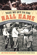 Take Me Out to the Ball Game The Story of the Sensational Baseball Song