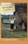How To Cook A Tapir A Memoir Of Belize